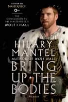Bring Up the Bodies: The Conclusion to PBS Masterpiece's Wolf Hall - A Novel ebook by Hilary Mantel