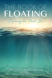 Book of Floating - Exploring the Private Sea ebook by Michael Hutchison, Lee Perry