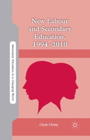New Labour and Secondary Education, 1994-2010 ebook by C. Chitty