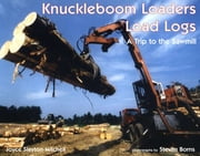 Knuckleboom Loaders Load Logs: A Trip to the Sawmill ebook by Joyce Slayton-Mitchell