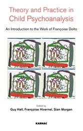 Theory and Practice in Child Psychoanalysis - An Introduction to the Work of Francoise Dolto ebook by