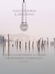 China's Environment and China's Environment Journalists ebook by Hugo De Burgh,Zeng Rong