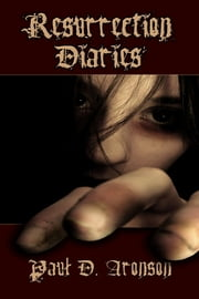 Resurrection Diaries ebook by Paul D. Aronson