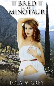 Bred to the Minotaur (Relucant Monster Breeding Erotica) ebook by Lola Grey