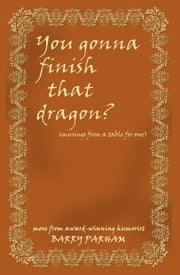 You Gonna Finish That Dragon? ebook by Barry Parham