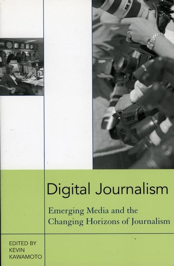 Digital Journalism - Emerging Media and the Changing Horizons of Journalism ebook by