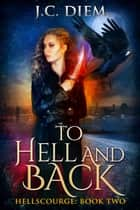 To Hell And Back - Hellscourge, #2 ebook by J.C. Diem