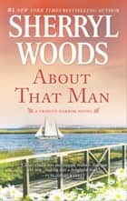 About That Man - A Romance Novel ebook by Sherryl Woods
