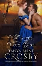 La Fiancée aux yeux d'or - Tendres Vauriens ebook by Tanya Anne Crosby