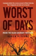 Worst of Days - Inside the black Saturday firestorm ebook by Karen Kissane