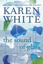 The Sound of Glass ebook by Karen White