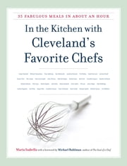 In the Kitchen with Cleveland's Favorite Chefs - 35 Fabulous Meals in About an Hour ebook by Maria Isabella