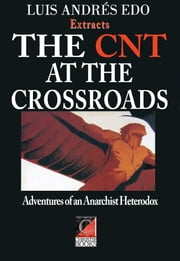 THE CNT AT THE CROSSROADS — Extracts - The Adventures of an Anarchist Heterodox ebook by Luis Andrés Edo