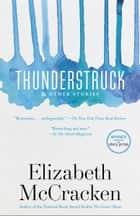 Thunderstruck & Other Stories ebook by Elizabeth McCracken