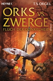 Orks vs. Zwerge - Fluch der Dunkelheit - Band 2 - Roman ebook by T.S. Orgel