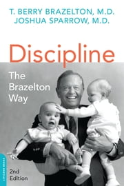 Discipline: The Brazelton Way, Second Edition ebook by T. Berry Brazelton,Joshua Sparrow