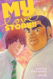 My Love Story!!, Vol. 6 ebook by Kazune Kawahara, Aruko