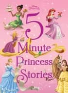 Disney Princess: 5-Minute Princess Stories ebook by Disney Books