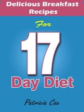 Delicious Breakfast Recipes for 17 Day Diet ebook by Patricia Cox