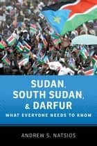 Sudan, South Sudan, and Darfur:What Everyone Needs to Know ebook by Andrew S. Natsios
