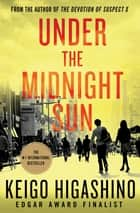 Under the Midnight Sun - A Novel ebook by Keigo Higashino