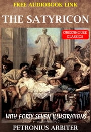 The Satyricon (Complete & Illustrated)(Free AudioBook Link) - With Forty Seven Illustrations ebook by Petronius Arbiter