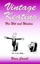 Vintage Keating - His Wit and Wisdom ebook by Brian Carroll
