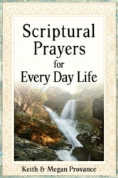 Scriptural Prayers for Every Day Life ebook by Keith and Megan Provance
