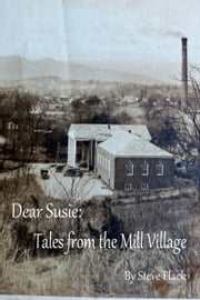 Dear Susie: Tales from the Mill Village ebook by Steve Flack