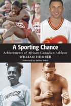 A Sporting Chance - Achievements of African-Canadian Athletes ebook by William Humber, Spider Jones