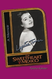 Lupita Tovar The Sweetheart of Mexico ebook by Pancho Kohner