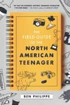 The Field Guide to the North American Teenager ebook by Ben Philippe