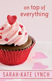 On Top Of Everything ebook by Sarah-Kate Lynch