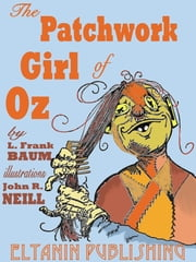 The Patchwork Girl of Oz [Illustrated] ebook by L. Frank Baum,Eltanin Publishing