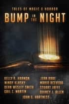 Bump In The Night - Nine Tales Of Magic & Horror ebook by Jean Rabe, John G. Hartness, Kelly A. Harmon,...