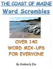"""The Coast of Maine"" Word Scrambles: Over 140 Word Jumble Puzzle Words ebook by Kimberly Em"