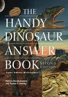 The Handy Dinosaur Answer Book ebook by Patricia Barnes-Svarney,Thomas E Svarney