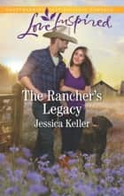 The Rancher's Legacy ebook by Jessica Keller