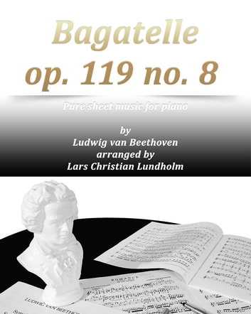 Bagatelle op. 119 no. 8 Pure sheet music for piano by Ludwig van Beethoven arranged by Lars Christian Lundholm ebook by Pure Sheet Music
