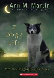 A Dog's Life: The Autobiography of a Stray ebook by Ann Martin,Ann M. Martin