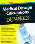 Medical Dosage Calculations For Dummies ebook by Richard Snyder, Barry Schoenborn