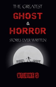 The Greatest Ghost and Horror Stories Ever Written: volume 5 (30 short stories) ebook by Henry James, M. R. James, E. F. Benson,...
