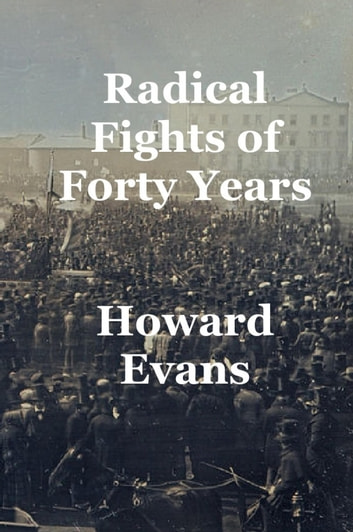Radical Fights of Forty Years eBook by Howard Evans