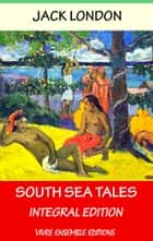 South Sea Tales, With detailed Biography - Integral Edition ebook by Jack London
