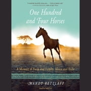 One Hundred and Four Horses - A Memoir of Farm and Family, Africa and Exile audiobook by Mandy Retzlaff