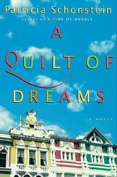 A Quilt of Dreams - A Novel ebook by Patricia Schonstein
