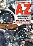 Automotive A-Z - Lane's complete dictionary of automotive terms ebook by Keith Lane