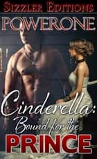 Cinderella: Bound for The Prince ebook door Powerone
