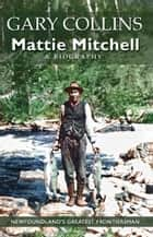 Mattie Mitchell - Newfoundland's Greatest Frontiersman ebook by Gary Collins
