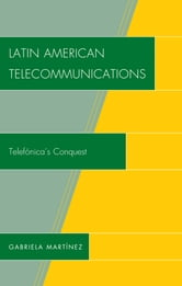 Latin American Telecommunications - Telef-nica's Conquest ebook by Martinez